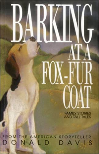 Barking At a Fox-fur Coat: Donald Davis: 9780874831405: Amazon.com on fox landing, fox running away, fox and coyotes pets, fox and their pups, fox sounds bark, fox north america, fox shedding, fox stealing food, fox looking up, fox pin, fox digging, fox tail up, fox reading, fox charm, fox aggressive behavior, fox being chased, fox behavioral and characteristics, fox and hedgehog, fox crying sound, fox and hen,