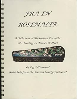 4f94130a Fraen Rosemaler: A Collection of Norwegian Proverbs (En Samling av Norske  Ordtak): Peg Piltingsrud: Amazon.com: Books