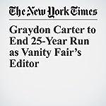 Graydon Carter to End 25-Year Run as Vanity Fair's Editor | Michael M. Grynbaum