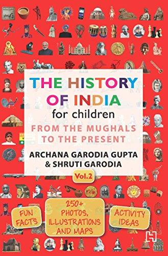 The History of India for Children - (Vol. 2): From The Mughals To The Present [Paperback] Archana Garodia Gupta,Shruti Garodia