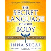 The Secret Language of Your Body: The Essential Guide to Health and Wellness