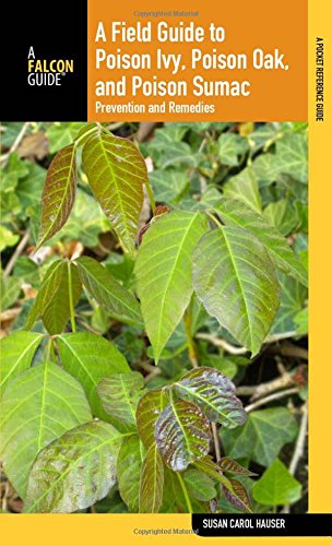 A Field Guide to Poison Ivy, Poison Oak, and Poison Sumac: Prevention and Remedies (Falcon Guide)