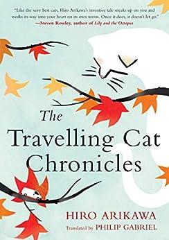 The Travelling Cat Chronicles by [Arikawa, Hiro]