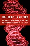 The Longevity Seekers: Science, Business, and the Fountain of Youth (From obscurity, 1980-2005 --