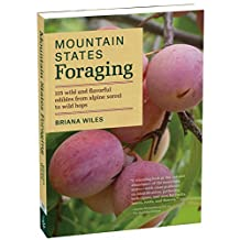 Mountain States Foraging: 115 Wild and Flavorful Edibles from Alpine Sorrel to Wild Hops