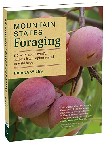 Mountain States Foraging: 115 Wild and Flavorful Edibles from Alpine Sorrel to Wild Hops (Regional Foraging Series) by Briana Wiles