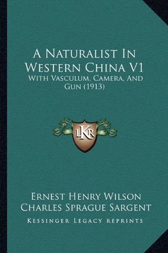 Read Online A Naturalist In Western China V1: With Vasculum, Camera, And Gun (1913) pdf