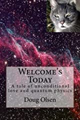 Welcome's Today: A tale of unconditional love and quantum physics Paperback