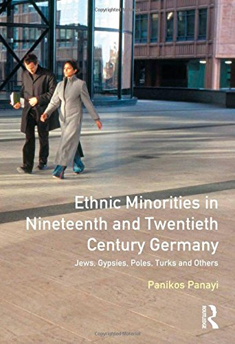 Ethnic Minorities in Nineteenth and Twentieth Century Germany: Jews, Gypsies, Poles, Turks and Others: Themes in Modern