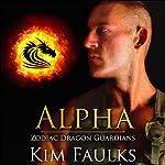 Alpha: Zodiac Dragon Guardians, Book 5   Kim Faulks