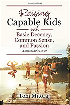 Raising Capable Kids with Basic Decency, Common Sense, and Passion: A Scoutmaster's Minute