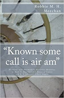 Book Known Some Call Is Air Am Problems with Postmodern Narrative Identities in Mark Z. Danielewski's House of Leaves and B.S. Johnson's Albert Angelo by Robbie M. H. Meechan (2014-07-25)
