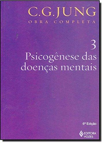 Psicogênese das Doenças Mentais - Volume 3. Coleção Obras Completas de C. G. Jung