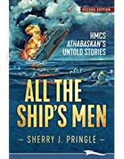 All the Ship's Men: HMCS Athabaskan's Untold Stories