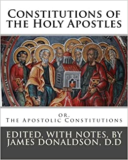 Constitutions of the Holy Apostles: or, The Apostolic