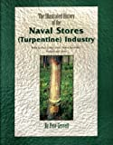 The Illustrated History of the Naval Stores (Turpentine) Industry, Pete Gerrell, 0966519302