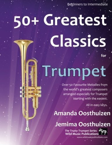 50+ Greatest Classics for Trumpet: Instantly recognisable tunes by the world's greatest composers arranged especially for the trumpet, starting with the easiest by Amanda Oosthuizen ()