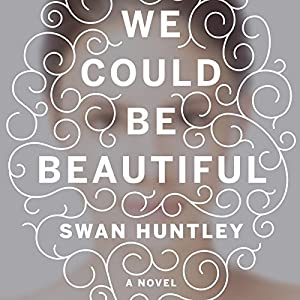 We Could Be Beautiful Audiobook