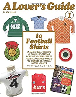A Lover s Guide to Football Shirts  Neal Heard  9780995477407 ... b5dbee579