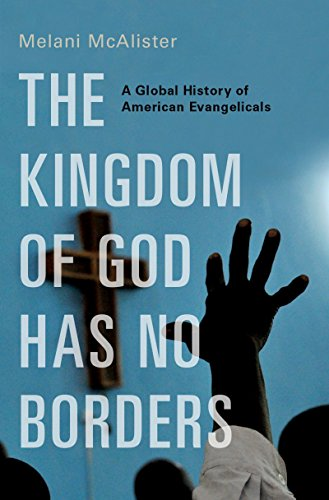EBOOK The Kingdom of God Has No Borders: A Global History of American Evangelicals<br />PDF