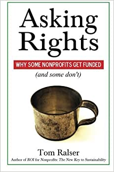 Asking Rights: Why Some Nonprofits Get Funded (and some don't) by Tom Ralser (2013-10-19)