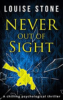 Never Out of Sight: The chilling psychological thriller you don't want to miss! by [Stone, Louise]