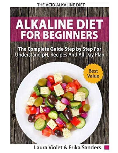 The Acid Alkaline Diet for Beginners: The Complete Guide Step By Step For Understand pH, Recipes And All Day Plan