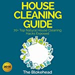 House Cleaning Guide: 70+ Top Natural House Cleaning Hacks Exposed: The Blokehead Success Series |  The Blokehead
