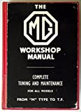 The MG Workshop Manual Complete Tuning and Maintenance for All Models from M Type to T.F.