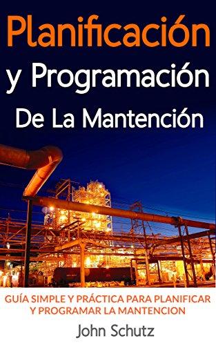 planificacin-y-programacin-de-la-mantencin-hecha-simple-gua-simple-y-prctica-para-planificar-y-programar-la-mantencin-de-equipos-y-plantas-industriales-spanish-edition