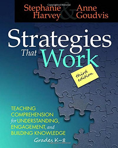 Strategies That Work, 3rd edition: Teaching Comprehension for Engagement, Understanding, and Building Knowledge, Grades K-8