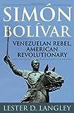 Simón Bolívar, Lester D. Langley, 0742537528