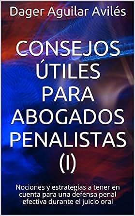Consejos útiles para abogados penalistas (I): Nociones y estrategias a tener en cuenta para una defensa penal efectiva durante el juicio oral