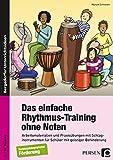 Das einfache Rhythmus-Training ohne Noten: Arbeitsmaterialien und Praxisübungen mit Schlag instrumenten für Schüler mit geistiger Behinderung (5. bis 10. Klasse)