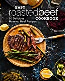 Easy Roasted Beef Cookbook: 50 Delicious Roasted Beef Recipes