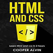HTML and CSS: Learn HTML and CSS in 2 Hours Audiobook by Cooper Alvin Narrated by Jon Turner