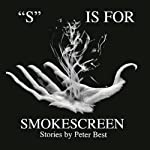 'S' Is for Smokescreen: Stories by Peter Best | Peter Best