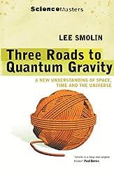 Three Roads to Quantum Gravity (SCIENCE MASTERS) (English Edition)