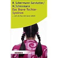 Das Brave-Tochter-Syndrom . . . und wie frau sich davon befreit (HERDER spektrum)