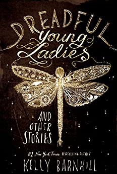 Dreadful Young Ladies and Other Stories by [Barnhill, Kelly]
