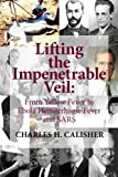Lifting the Impenetrable Veil : From Yellow Fever to Ebola Hemorrhagic Fever and SARS, Calisher, Charles H., 061582773X