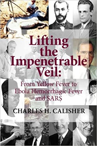 Amazon.com: Lifting the Impenetrable Veil: From Yellow Fever to Ebola Hemorrhagic Fever & SARS (9780615827735): Calisher, Charles H.: Books
