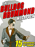 The Bulldog Drummond MEGAPACK ®: 15 Adventures