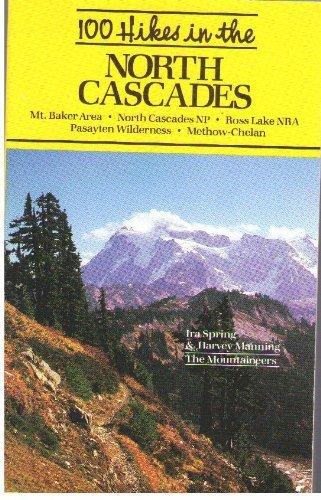100 Hikes in Washington's North Cascades National Park Region: Mt. Baker Area, Ross Lake Nra, Pasayten Wilderness, Methow-Chelan