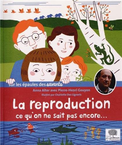 La reproduction, ce qu'on ne sait pas encore Album – 11 juin 2013 Anna Alter Henri Gouyon Charlotte des Ligneris Le Pommier