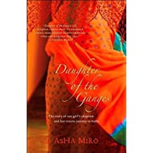 Daughter of the Ganges: The Story of One Girl's Adoption and Her Return Journey to India by Asha Miro (2007-09-04)