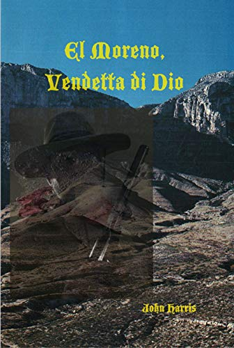 El Moreno, Vendetta di Dio: A Desert Legend About the Other Side by [Harris, John]