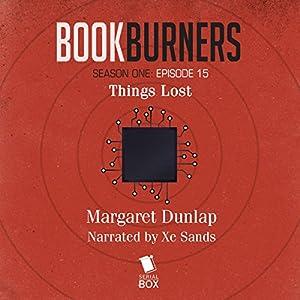 Bookburners: Things Lost: Episode 15 Audiobook