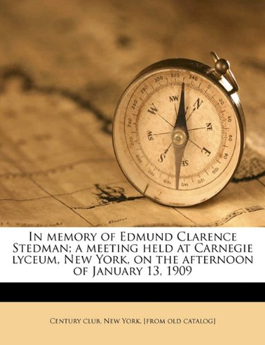 In memory of Edmund Clarence Stedman; a meeting held at Carnegie lyceum, New York, on the afternoon of January 13, 1909 pdf