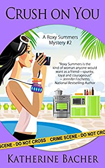Crush On You (A Roxy Summers Mystery Book 2) by [Bacher, Katherine]